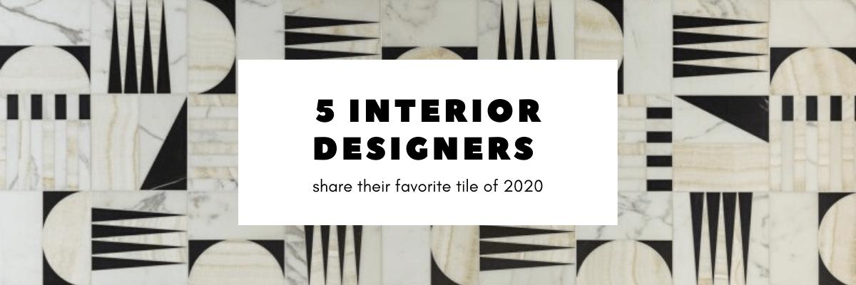 designers favorite tile of 2020
