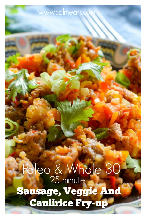 A super quick 25 minute sausage and caulirice fry-up you can easily whip up on any weeknight. And it just so happens that it's also paleo and whole 30. Check out this simple and delicious recipe. #whole30 #25minutedinner #calmeats #paleo #stirfry #paleorecipes #glutenfree #dairyfree #grainfree #lowcarb