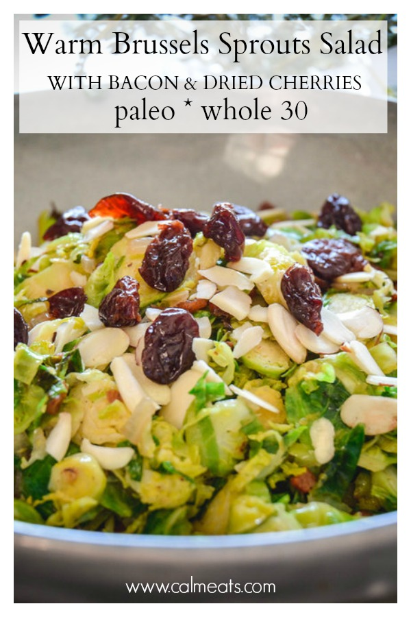 Brussels sprouts make an unbelievably delicious salad, especially when they're cooked with bacon, shallot and dried cherries. The combination of sweet, salty and savory is heavenly! #brusselssprouts, #calmeats, #cherries, #bacon, #realfood, #glutenfree, #dairyfree, #paleo, #whole30 #fallrecipes #autumrecipes #brusselssproutsrecipes #harvestrecipes