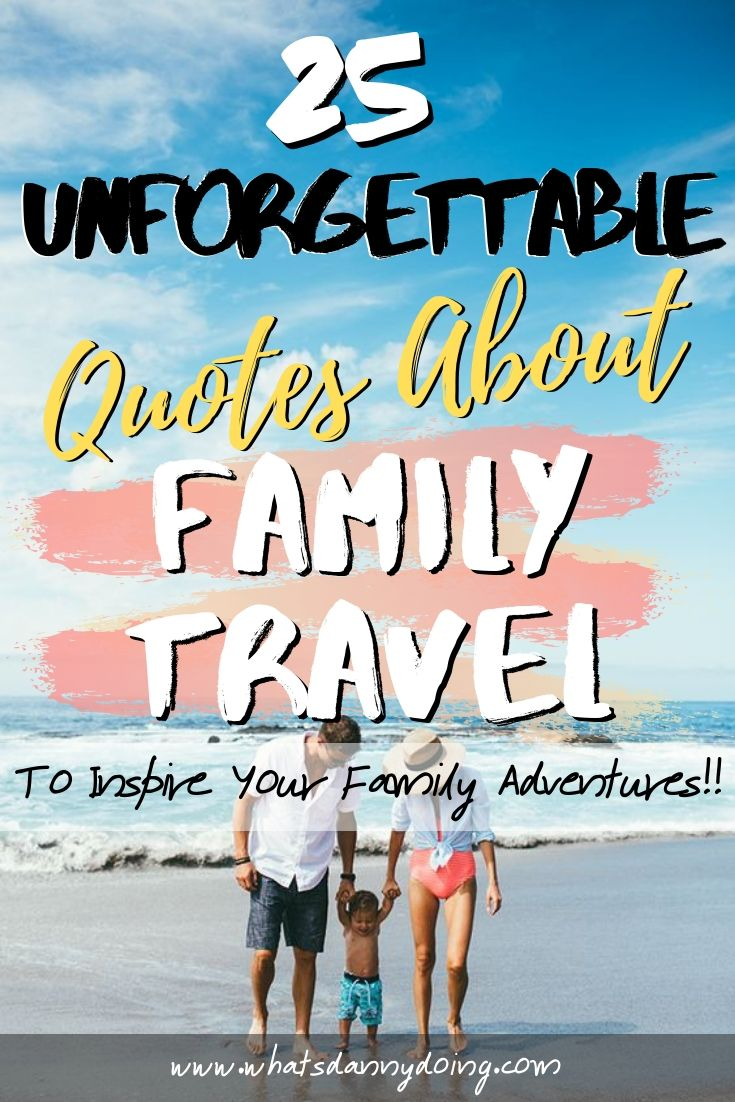 25 Unforgettable Family Travel Quotes About Traveling With Family What S Danny Doing