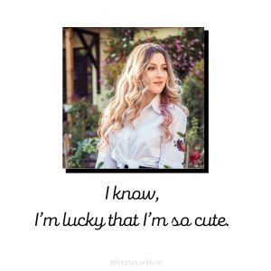 Attitude Images I know I am lucky that I am so cute full HD free download.