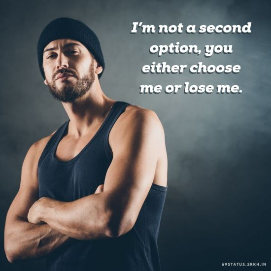Attitude Images – I'm not a second option, you either choose me or lose me