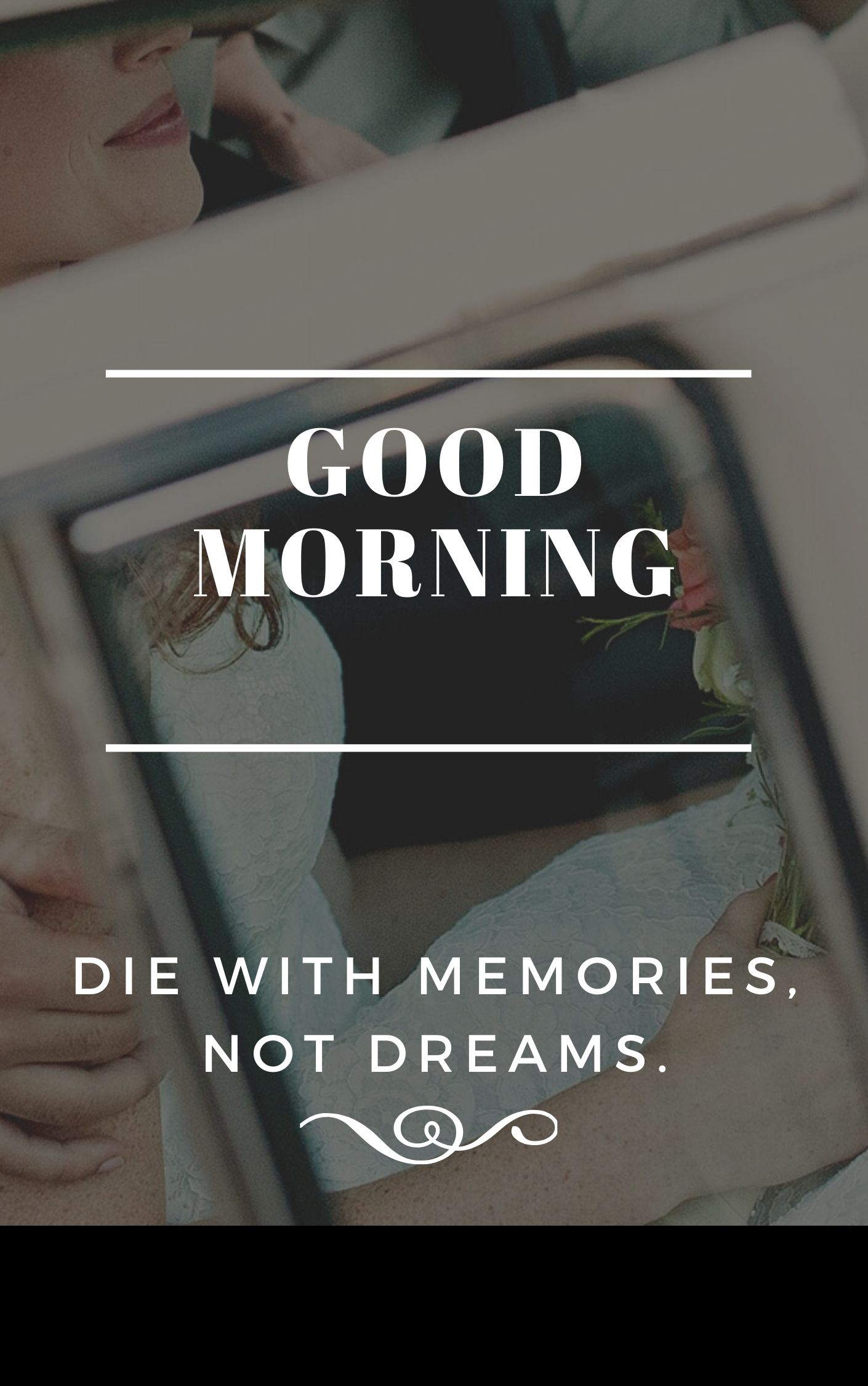 Die with memories Not dreams. Good Morning Quote full HD free download.