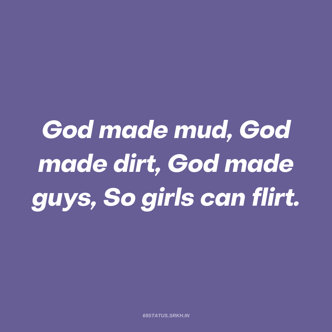 PNG Attitude Text Image God made mud God made dirt God made guys So girls can flirt full HD free download.