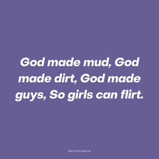 PNG Attitude Text Image – God made mud God made dirt God made guys So girls can flirt