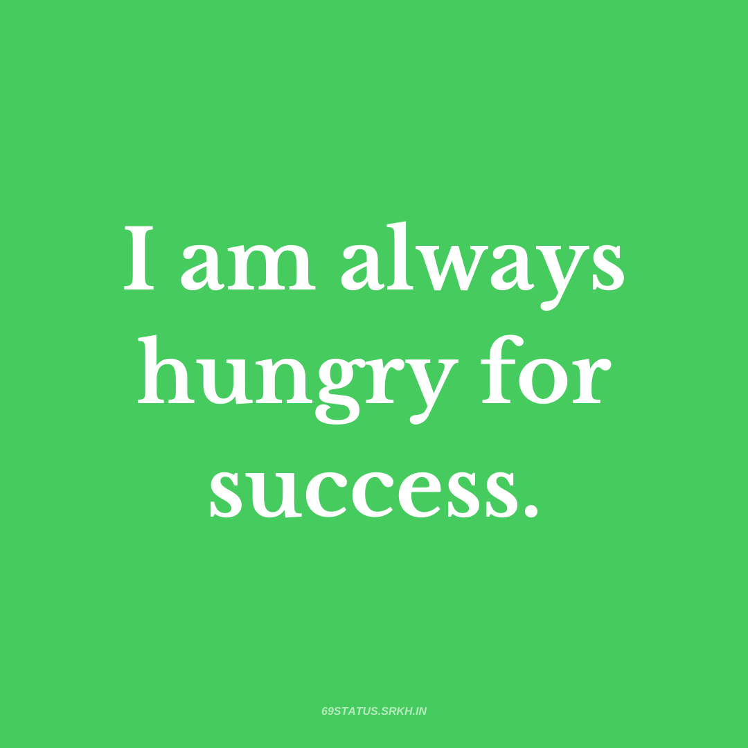 PNG Attitude Text Image I am always hungry for success full HD free download.