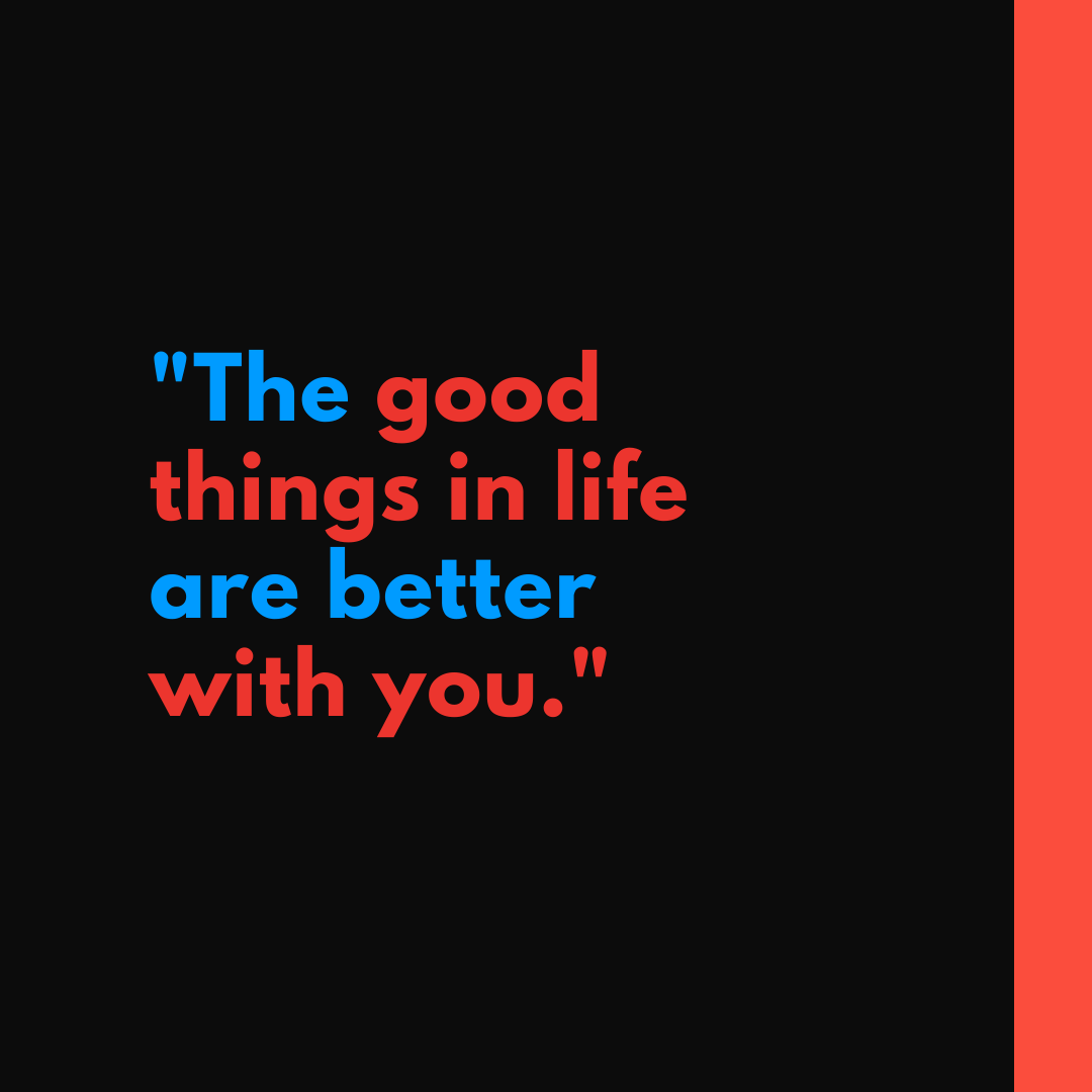 Whatapp Dp Quote Image The good things in life are better with you full HD free download.