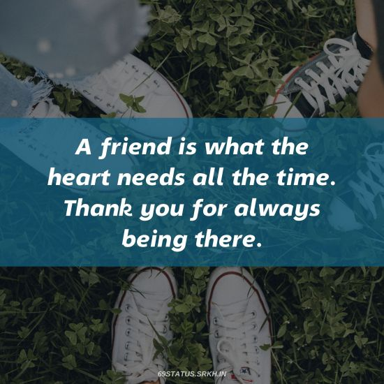 Thank You Images for Friends – A friend is what the heart needs all the time Thank you for always being there
