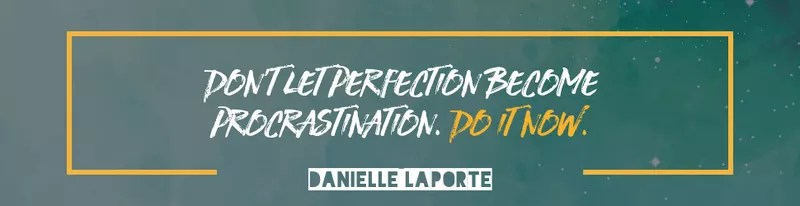 Taking Things For Granted - Don't let perfection become procrastination