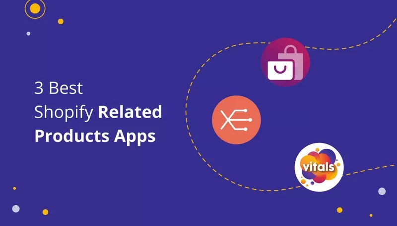 3 Best Shopify Related Products Apps