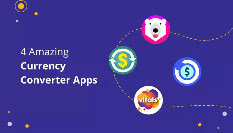 4 Amazing Currency Converter Apps