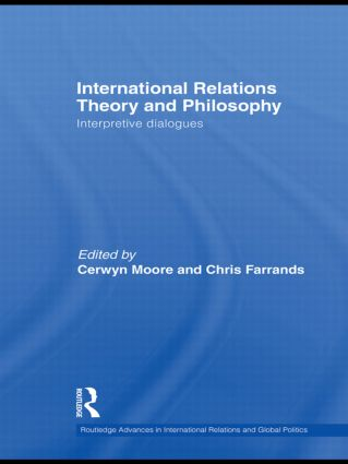 International Relations Theory and Philosophy Interpretive dialogues 1st Edition Hardback