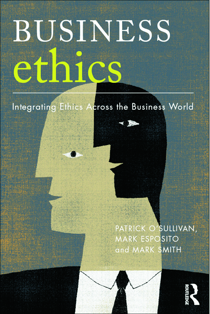 Business Ethics A Critical Approach Integrating Ethics Across the Business World 1st Edition