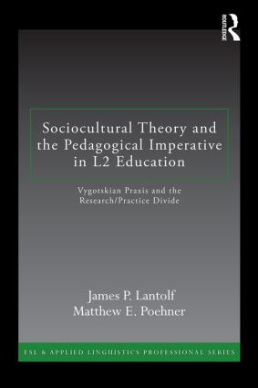 Sociocultural Theory and the Pedagogical Imperative in L2 Education Vygotskian Praxis and the
