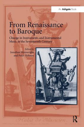 From Renaissance to Baroque Change in Instruments and Instrumental Music in the Seventeenth