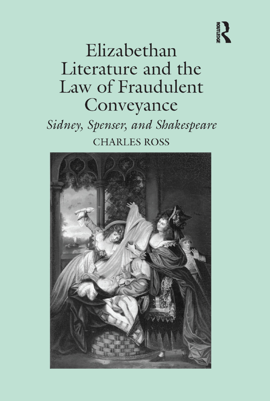 Elizabethan Literature and the Law of Fraudulent Conveyance: Sidney, Spenser, and Shakespeare, 1st Edition (Paperback) book cover