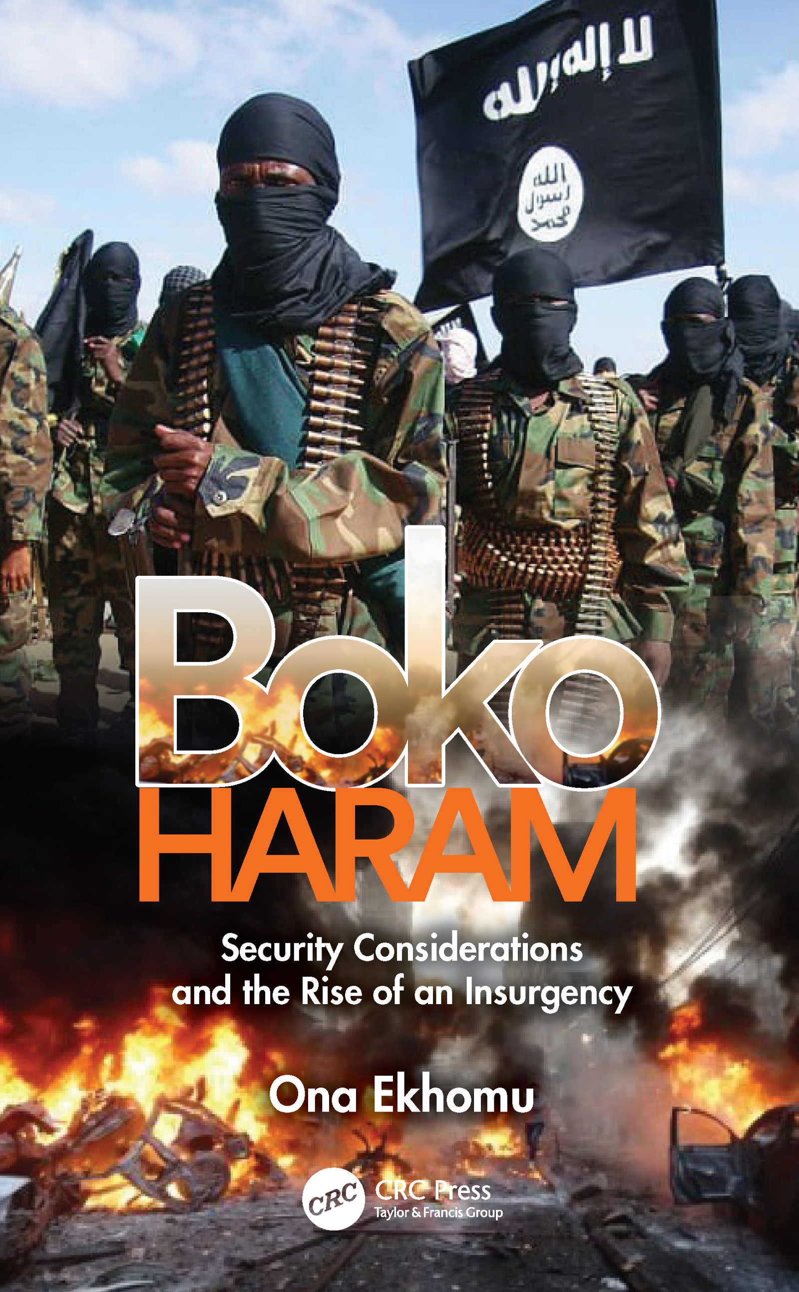 Boko Haram   Security Considerations and the Rise of an Insurgency   Taylor & Francis Group