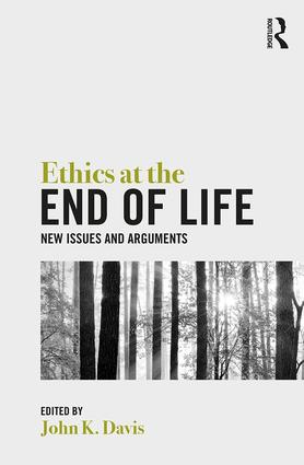 Ethics at the End of Life: New Issues and Arguments, 1st