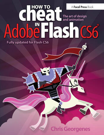 How to Cheat in Adobe Flash CS6 The Art of Design and Animation  CRC Press Book