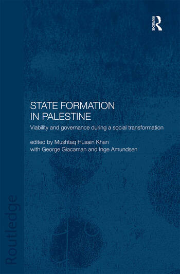 State Formation in Palestine: Viability and Governance during a Social Transformation (Routledge Political Economy of the Middle East and North Africa) Inge Amundsen, George Giacaman and Mushtaq Husain Khan