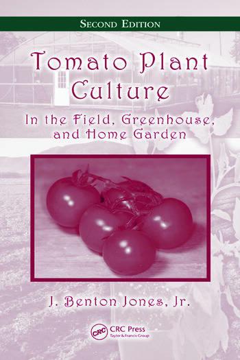 Tomato Plant Culture In the Field Greenhouse and Home Garden Second Edition  CRC Press Book