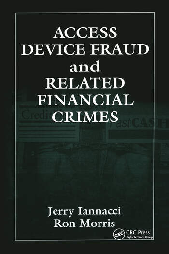 Access Device Fraud and Related Financial Crimes  CRC Press Book