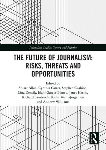 The Future of Journalism: Risks, Threats and Opportunities