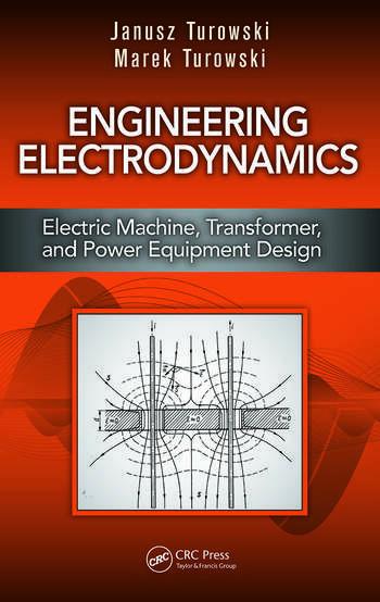 Engineering Electrodynamics Electric Machine Transformer and Power Equipment Design  CRC