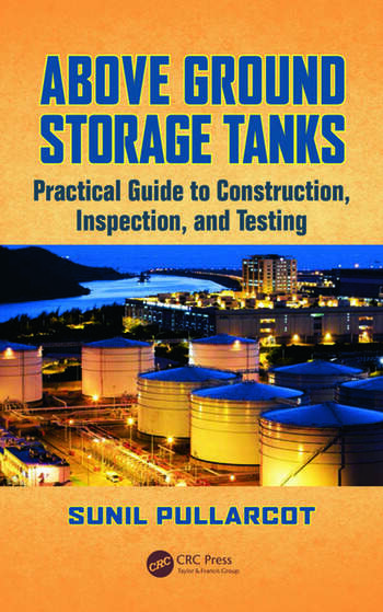 Above Ground Storage Tanks Practical Guide to Construction Inspection and Testing  CRC Press
