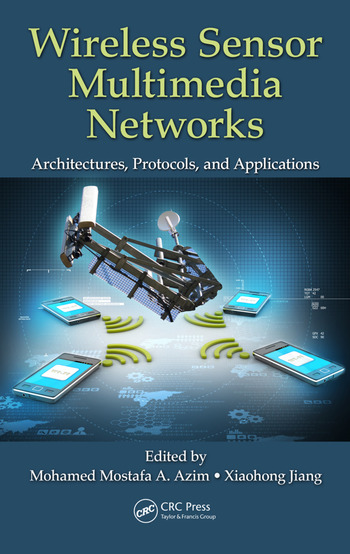 Wireless Sensor Multimedia Networks Architectures Protocols and Applications  CRC Press Book