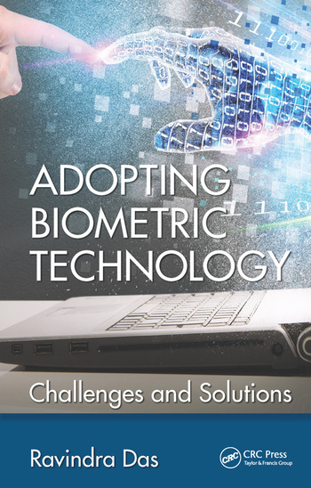 Adopting Biometric Technology Challenges and Solutions  CRC Press Book