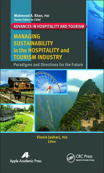 Managing Sustainability in the Hospitality and Tourism Industry Paradigms and Directions for