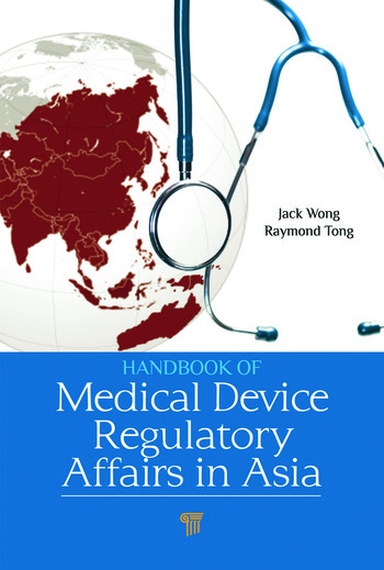 Handbook of Medical Device Regulatory Affairs in Asia  CRC Press Book