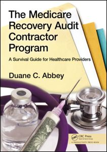 The Medicare Recovery Audit Contractor Program A Survival Guide for Healthcare Providers