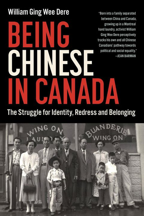 book cover - Writing the history of Chinese head-tax payers in Canada gives William Ging Wee Dere a sense of self-identity
