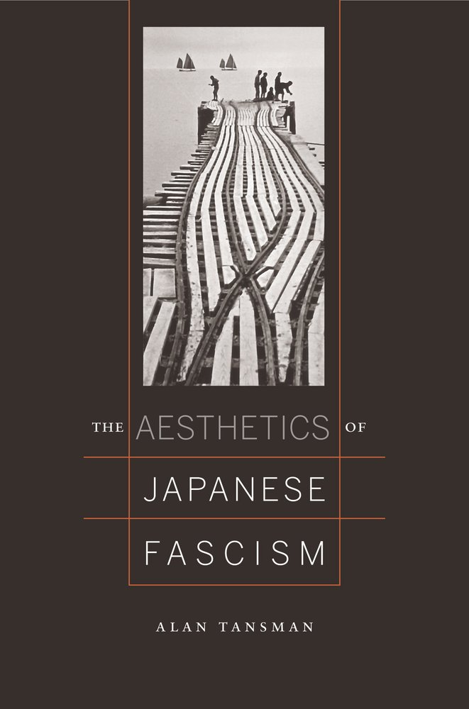 The Aesthetics of Japanese Fascism by Alan Tansman