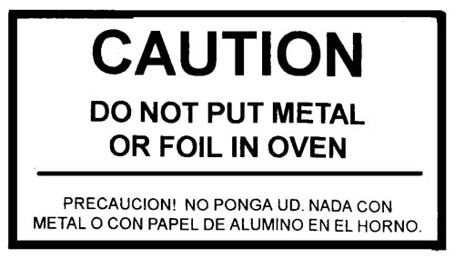 LABELS, DO NOT PUT METAL OR FOIL IN OVEN