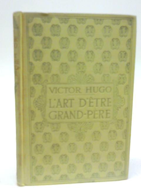 Victor Hugo L'art D'être Grand Père : victor, l'art, d'être, grand, père, L'Art, D'Etre, Grand-Pere, Victor, 1583935746MEP, World, Books