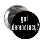 "Got Democracy? 2.25"" Button"