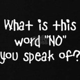 "What is this word ""NO"" you speak of? Kids T-Shirt Design"