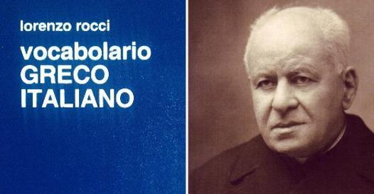 Chi era Lorenzo Rocci, l?autore del (mitico) vocabolario Greco-Italiano