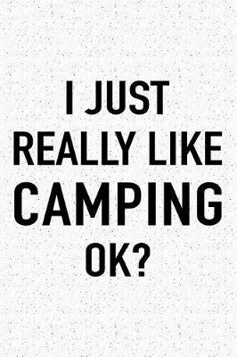 I Just Really Like Camping Ok?: A 6x9 Inch Matte Softcover