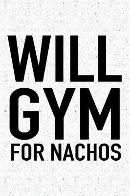 Will Gym for Nachos: A 6x9 Inch Matte Softcover Journal
