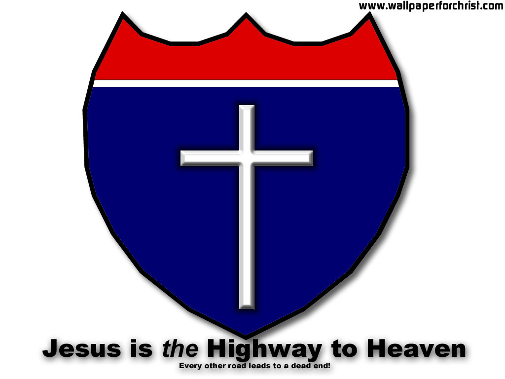 Jesus Christ Is The Highway To Heaven