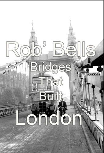 Rob Bells Bridges That Built London S01E02 720p HDTV x264-DARKFLiX