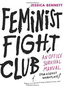 Feminist Fight Club: An Office Survival Manual for a