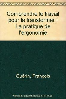 Comprendre Le Travail Pour Le Transformer : comprendre, travail, transformer, Comprendre, Travail, Transformer, Pratique, L'ergonomie, François, Guerin