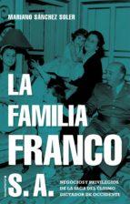 LA FAMILIA FRANCO S.A.: NEGOCIOS Y PRIVILEGIOS DE LA SAGA DEL ULT IMO DICTADOR DE OCCIDENTE