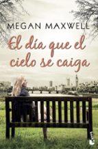 el dia que el cielo se caiga-megan maxwell-9788408185574