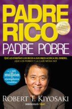 padre rico, padre pobre: que les enseñan los ricos a sus hijos acerca del dinero, ¡que los pobres y la clase media no!-robert t. kiyosaki-9788466332125